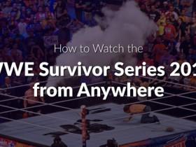 如何从任何地方观看WWE 幸存者系列 2017